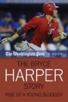 The Bryce Harper Story - The Washington Post