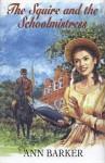 Squire & the Schoolmistress - Ann Barker