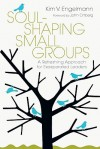 Soul-Shaping Small Groups: A Refreshing Approach for Exasperated Leaders - Kim V. Engelmann, John Ortberg