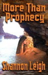 More Than Prophecy - Shannon Leigh