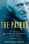 The Patron: A Life of Salman Schocken, 1877-1959 - Anthony David