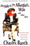 The Tale of the Allergist's Wife and Other Plays: The Tale of the Allergist's Wife, Vampire Lesbians of Sodom, Psycho Beach Party, The Lady in Questio - Charles Busch