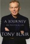A Journey: My Political Life - Tony Blair