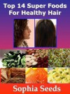 Hair Remedy - Top 14 Superfood for Strong and Healthy Hair (Super food Remedy) - Bruce Johnson, Sophia Seeds