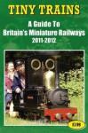 Tiny Trains - A Guide to Britain's Miniature Railways 2011-2012 - John Robinson