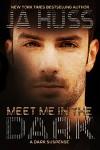 Meet Me in the Dark - J.A. Huss
