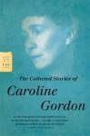 Collected Stories Of Caroline Gordon - Caroline Gordon
