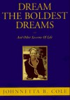Dream The Boldest Dreams: And Other Lessons Of Life - Johnnetta Betsch Cole