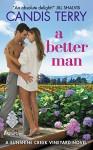 A Better Man: A Sunshine Creek Vineyard Novel - Candis Terry