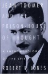 Jean Toomer and the Prison-House of Thought: A Phenomenology of the Spirit - Robert B. Jones