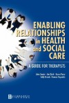 Enabling Relationships in Health and Social Care: A Guide for Therapists - Jim Clark, Sally French