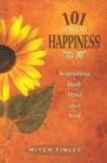 101 Ways To Happiness: Nourishment For Body, Mind, And Soul - Mitch Finley