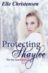 Protecting Shaylee - Elle Christensen