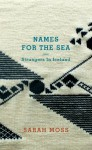 Names for the Sea: Strangers in Iceland - Sarah Moss