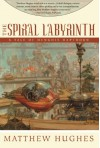 The Spiral Labyrinth: A Tale Of Henghis Hapthorn - Matthew Hughes