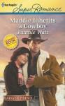 Maddie Inherits a Cowboy - Jeannie Watt