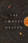 The Lowest Heaven - Alastair Reynolds, Maria Dahvana Headley, James Smythe, Kameron Hurley, Marek Kukula, David Bryher, Archie Black, Jared Shurin, Joey Hi-Fi, S.L. Grey, E.J. Swift, Anne C. Perry, Mark Charan Newton, Simon Morden, Sophia McDougall, Matt Jones, Lavie Tidhar, Jon Courtenay Gr