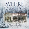 Where You Lead - Dreamspinner Press LLC, Greg Tremblay, Mary Calmes