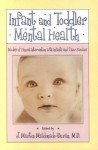 Infant and Toddler Mental Health: Models of Clinical Intervention with Infants and Their Families - Miranda Martin France, Miranda Martin France