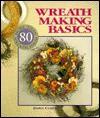 Wreath Making Basics: More Than 80 Wreath Ideas - Dawn Cusick