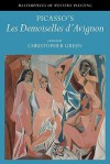 Picasso's 'Les Demoiselles D'Avignon' - Christopher Green