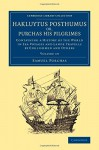 Hakluytus Posthumus or, Purchas his Pilgrimes: Contayning a History of the World in Sea Voyages and Lande Travells by Englishmen and Others (Cambridge ... - Maritime Exploration) (Volume 19) - Samuel Purchas