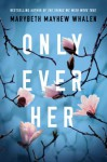 Only Ever Her - Marybeth Mayhew Whalen