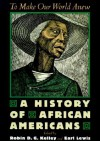 To Make Our World Anew: A History of African Americans - Robin D.G. Kelley