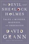 The Devil & Sherlock Holmes: Tales of Murder, Madness & Obsession - David Grann