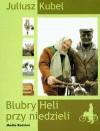 Blubry Heli przy niedzieli + CD - Juliusz Kubel