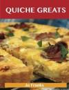 Quiche Greats: Delicious Quiche Recipes, The Top 84 Quiche Recipes - Jo Franks