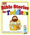 101 Bible Stories for Toddlers - Carolyn Larsen, Caron Turk