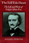 The Tell Tale Heart: The Life And Works Of Edgar Allan Poe - Julian Symons