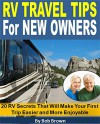 RV Travel Tips for New Owners: 20 RV Secrets That Will Make Your First Trip Easier and More Enjoyable - Bob Brown