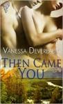Then Came You - Vanessa Devereaux