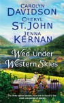 Wed Under Western Skies: Abandoned Almost a Bride His Brother's Bride - Cheryl St.John, Carolyn Davidson, Jenna Kernan
