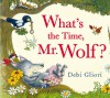 What's the Time, Mr. Wolf? - Debi Gliori