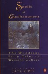Spells of Enchantment: The Wondrous Fairy Tales of Western Culture - Jack Zipes