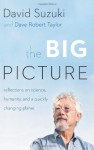 The Big Picture: Reflections on Science, Humanity, and a Quickly Changing Planet - David Suzuki, David Taylor