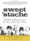 Sweet 'Stache: 50 Badass Mustaches and the Faces Who Sport Them - Jon Chattman, Rich Tarantino, Brett Underhill, John Oates