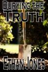 Burying The Truth - Ethan Jones