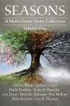 Seasons: A Multi-Genre Story Collection (Volume I) - Debbie White, Jeffrey Collyer, Marla Bradeen, Bokerah Brumley, Lea Doué, Michelle Bolanger, Ava Mallory, Myra Kendrix, Lisa B. Thomas