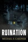 Ruination: A Short Story - Michael S. Gardner