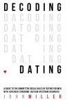 Decoding Dating: A Guide to the Unwritten Social Rules of Dating for Men with Asperger Syndrome (Autism Spectrum Disorder) - John Miller