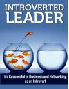 LEADERSHIP: Introverted Leader: Be Successful in Business and Networking as an Introvert (Communication, Introvert, Quiet, Networking) (Personality Types, ... Goal Setting, Introverted Leader Book 1) - Michael Edwards