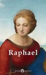 Delphi Complete Works of Raphael (Illustrated) (Masters of Art Book 13) - Raffaello Sanzio