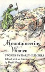 Mountaineering Women: Stories by Early Climbers - David Mazel