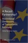 A Recast Partnership?: Institutional Dimensions of Transatlantic Relations - Georgetown University Center for Strategic and International Studies