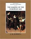 The Making of the European Age (The Illustrated History of the World, Vol 6) - J.M. Roberts