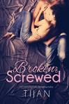 Broken and Screwed - Tijan